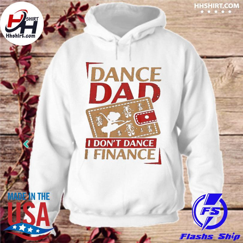 Official Dance dad I don't dance I financer s hoodie