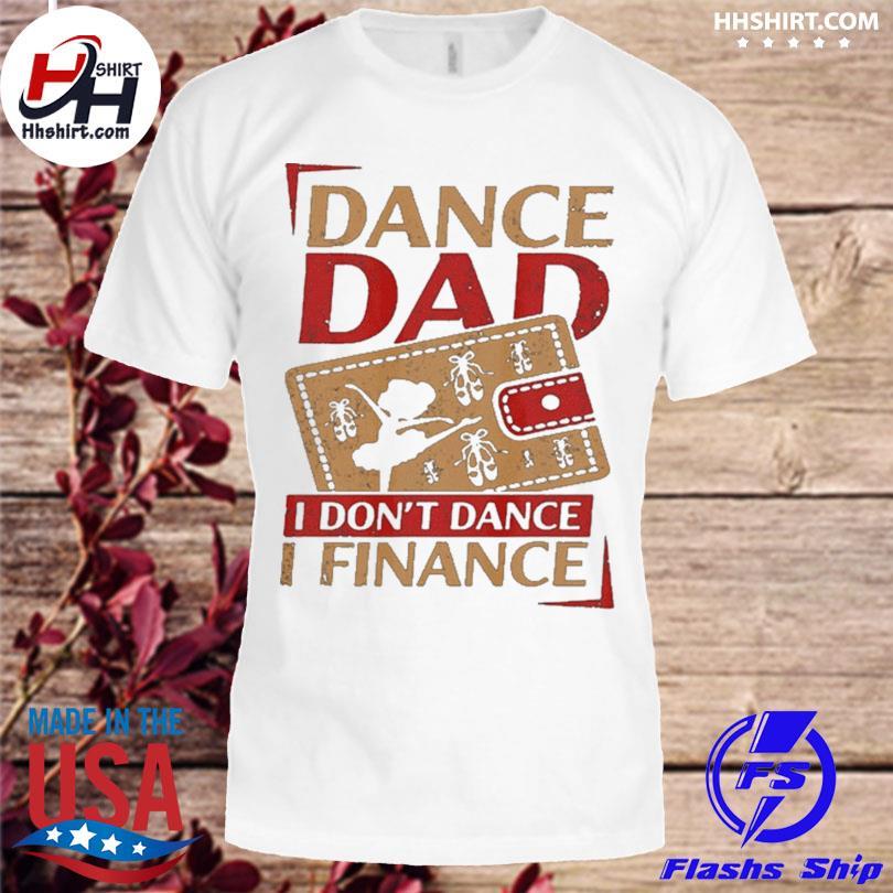 Official Dance dad I don't dance I financer shirt