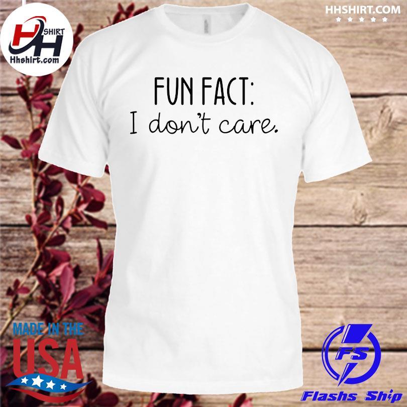 Official Fun fact I don't care shirt