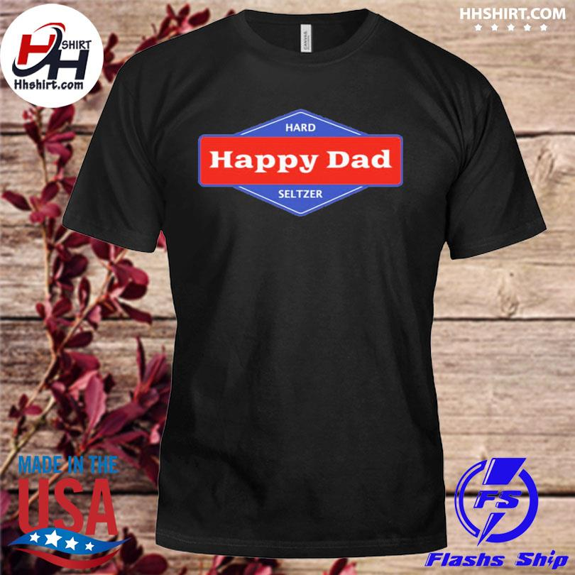 Official Happy dad hard seltzer shirt