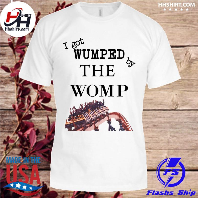 Official I got wumped by the womp shirt