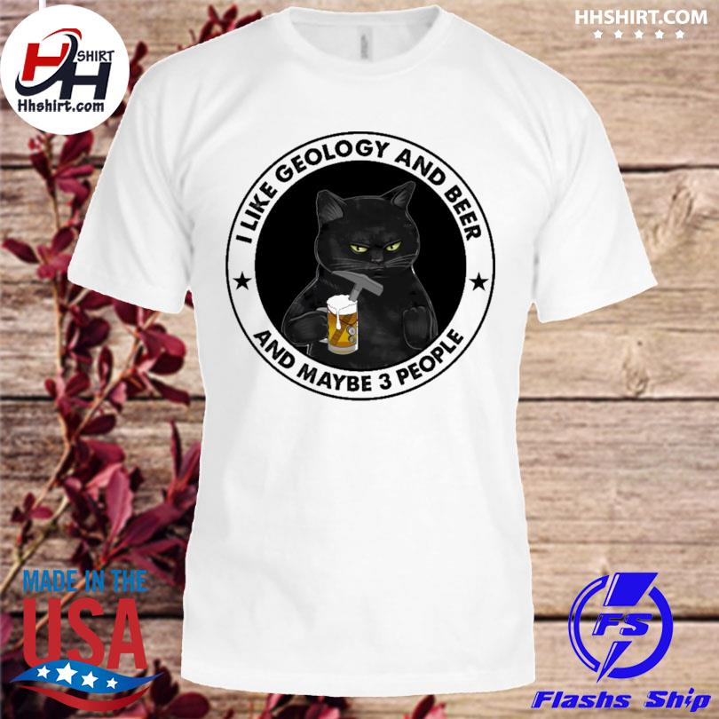 Official I like geology and beer and maybe 3 people shirt