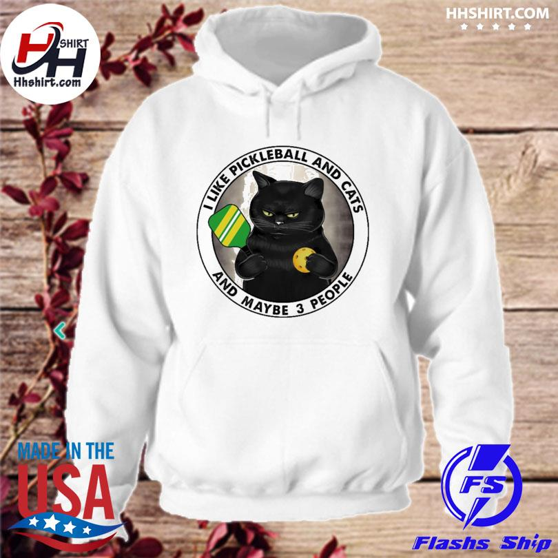 Official I like pickleball and cats and maybe 3 people s hoodie