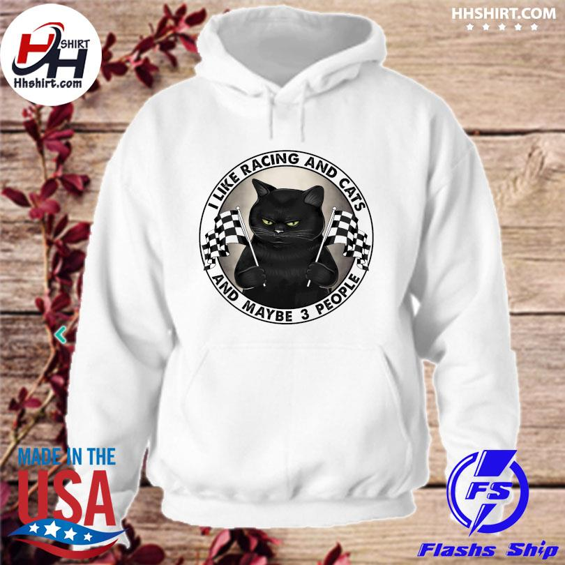 Official I like racing and cats and maybe 3 people s hoodie