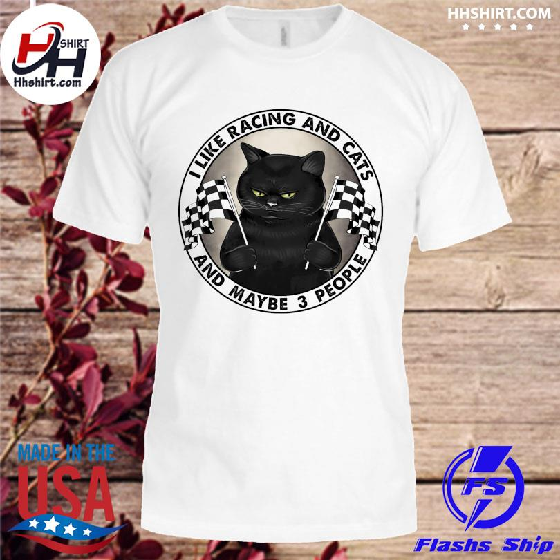 Official I like racing and cats and maybe 3 people shirt
