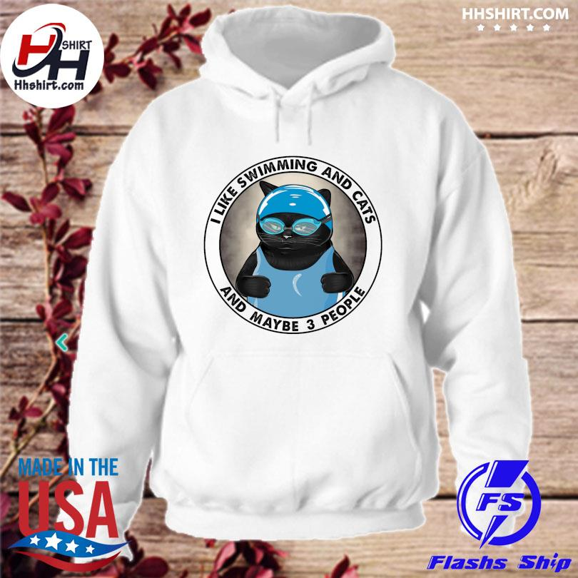 Official I like swimming and cats and maybe 3 people s hoodie