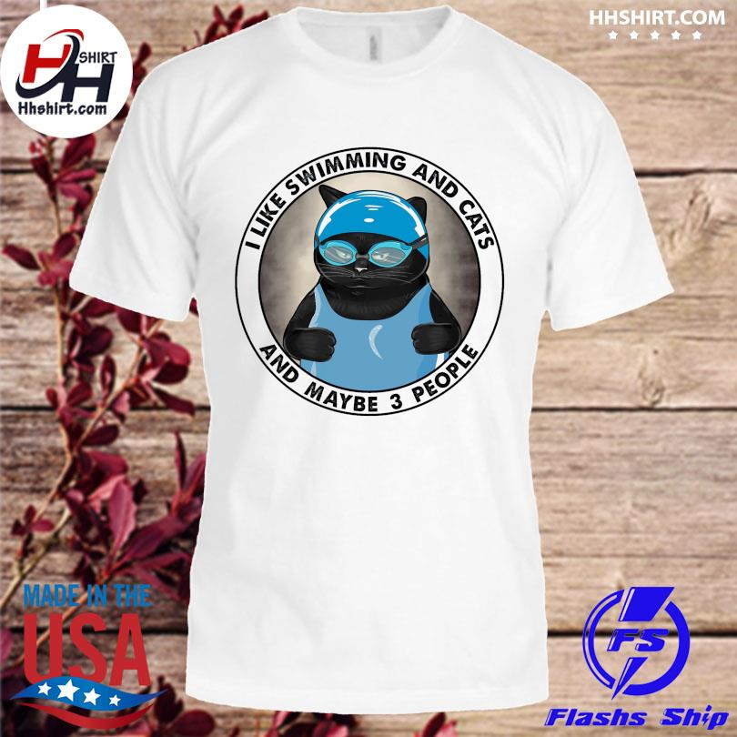 Official I like swimming and cats and maybe 3 people shirt