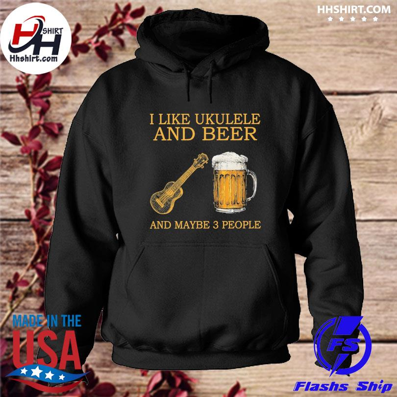 Official I like ukulele and beer and maybe 3 people s hoodie