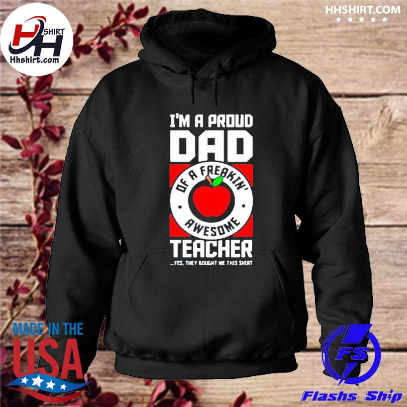 Official I'm a proud dad shirt dad teacher s hoodie