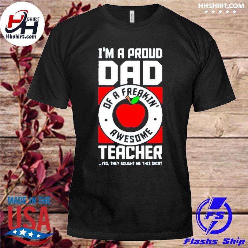 Official I'm a proud dad shirt dad teacher shirt