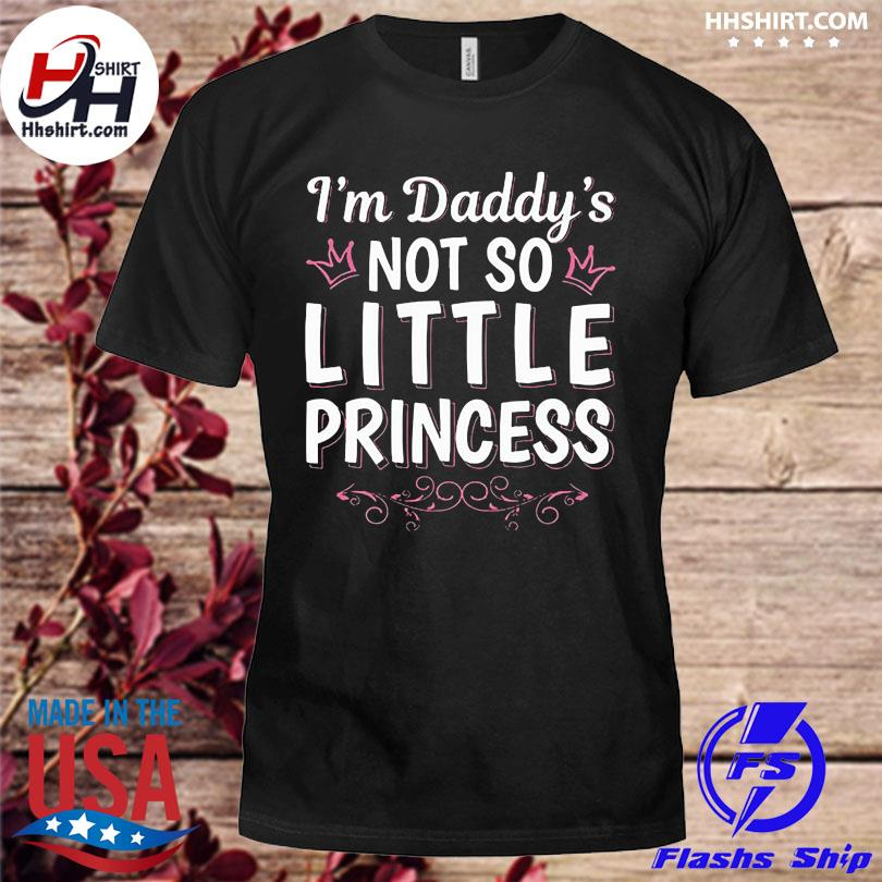 Official I'm daddy's not so little princess shirt