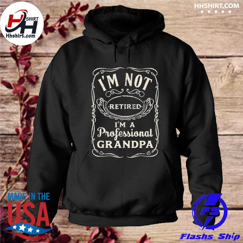 Official I'm not retired I'm a professional grandpa s hoodie