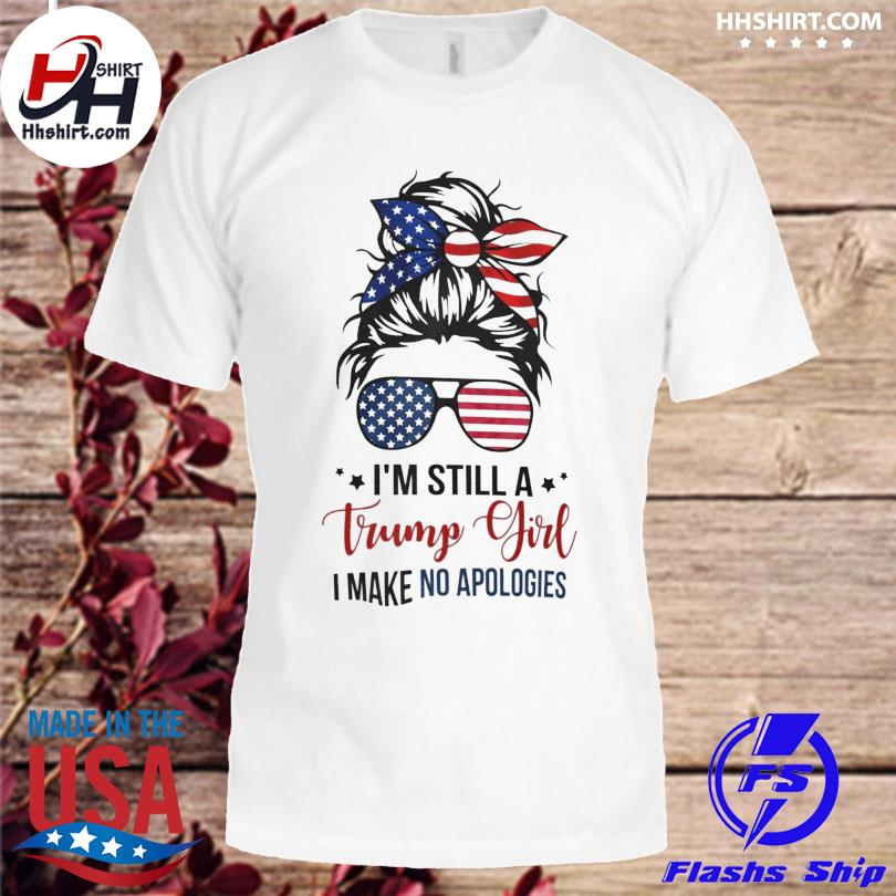 Official I'm still a Trump girl I make no apologies shirt