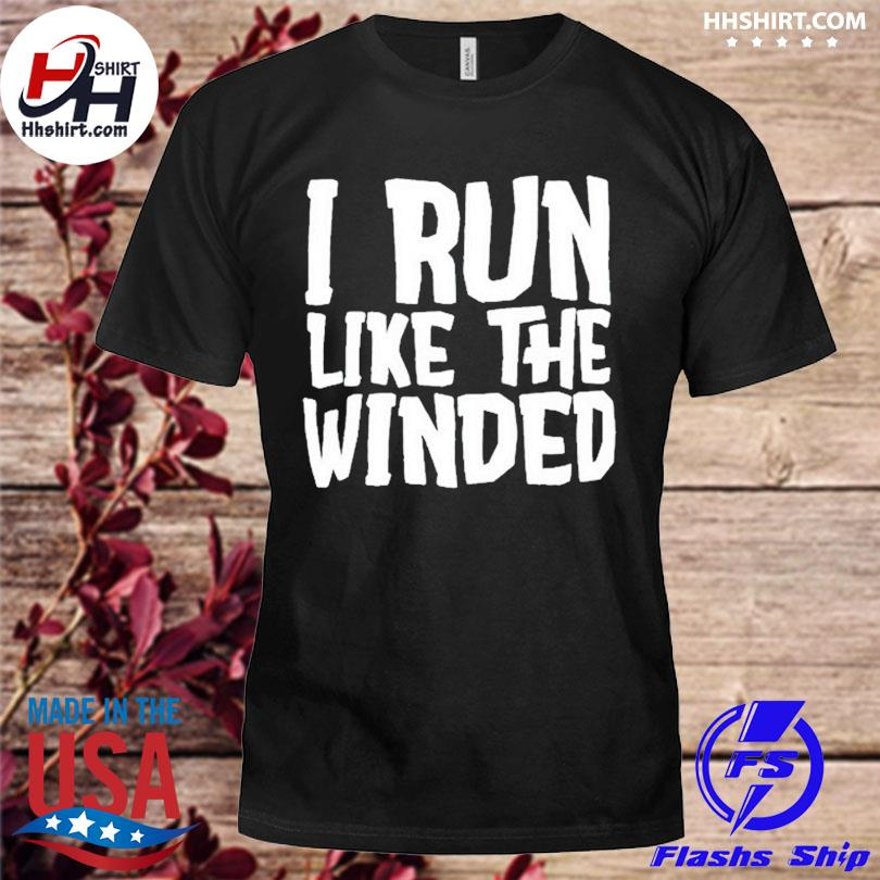 Official I run like the winded shirt