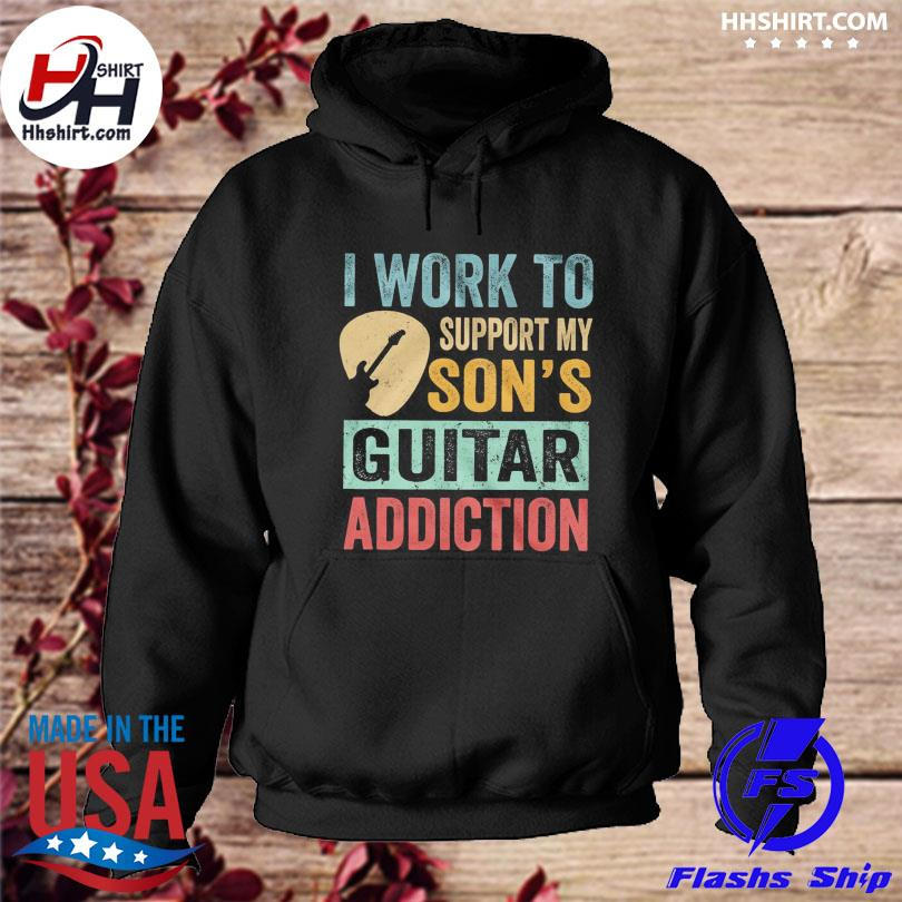 Official I work to support my son's Guitar addiction s hoodie