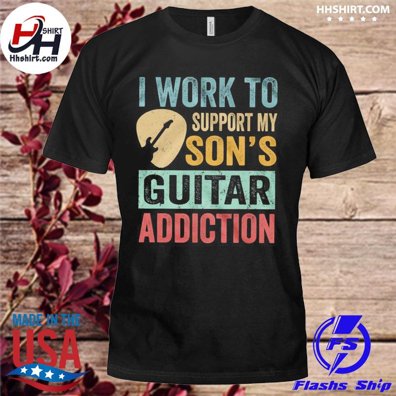 Official I work to support my son's Guitar addiction shirt