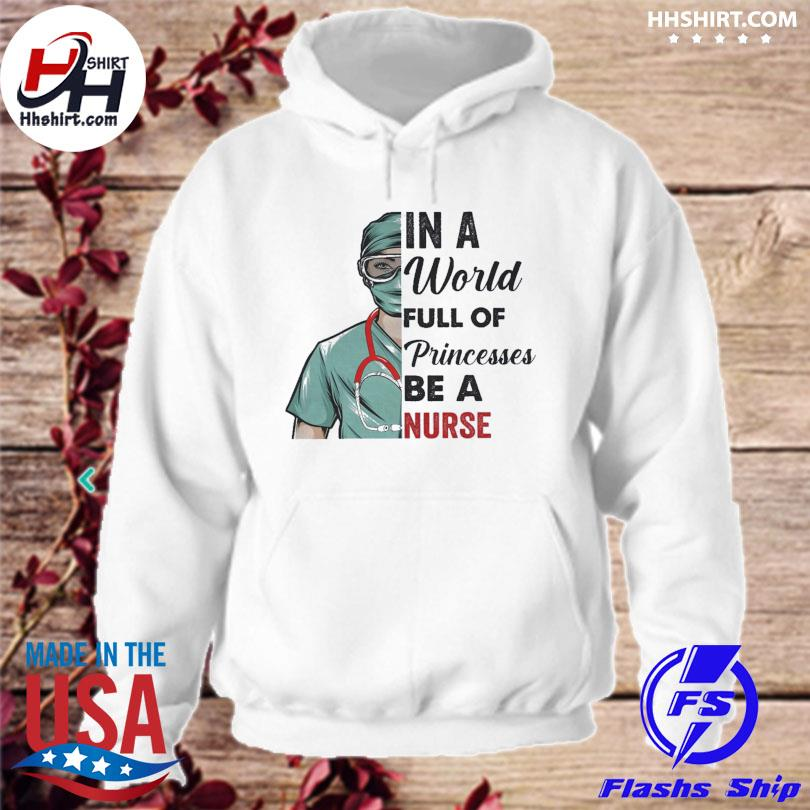 Official In a world full of princesses be a nurse s hoodie