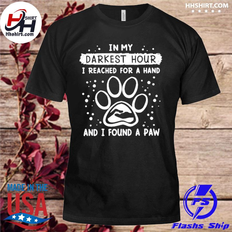 Official In my darkest hour I reached for a hand and I found a paw shirt