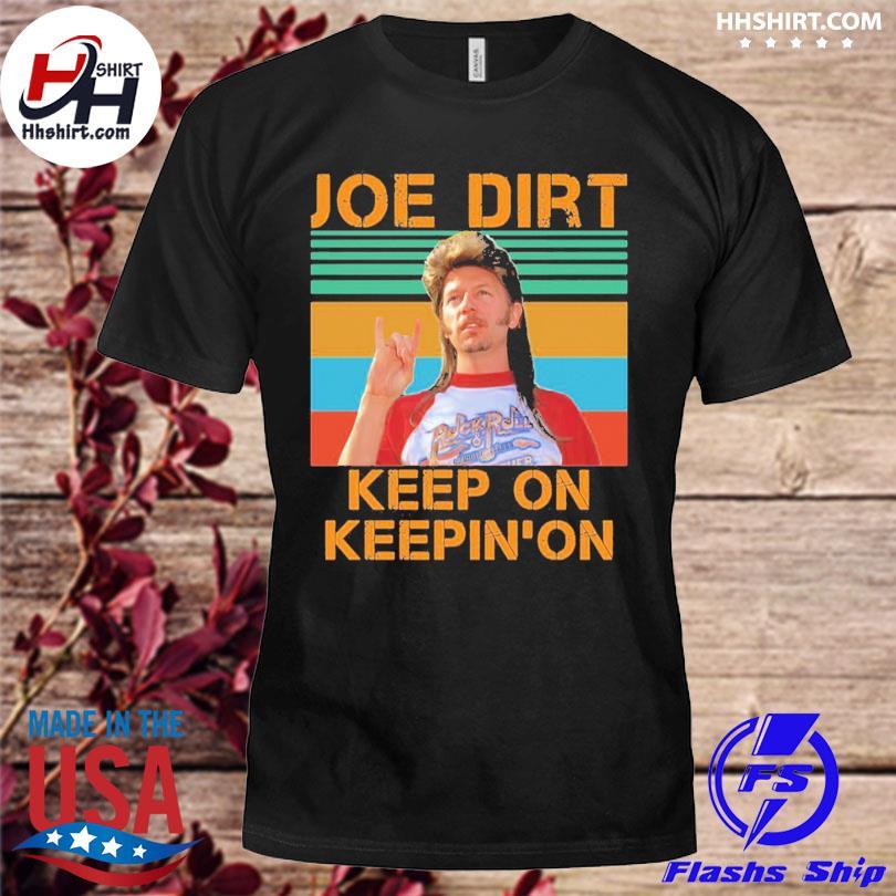 Official Joe dirt keep on keepin on vintage shirt