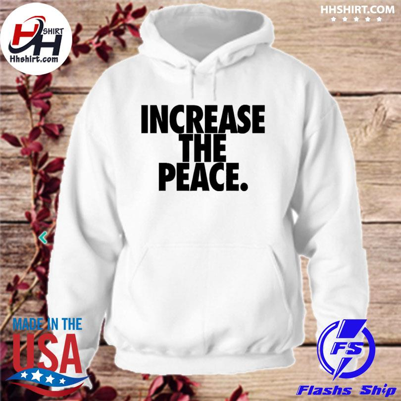 Official Lebron James Increase The Peace Shirt hoodie