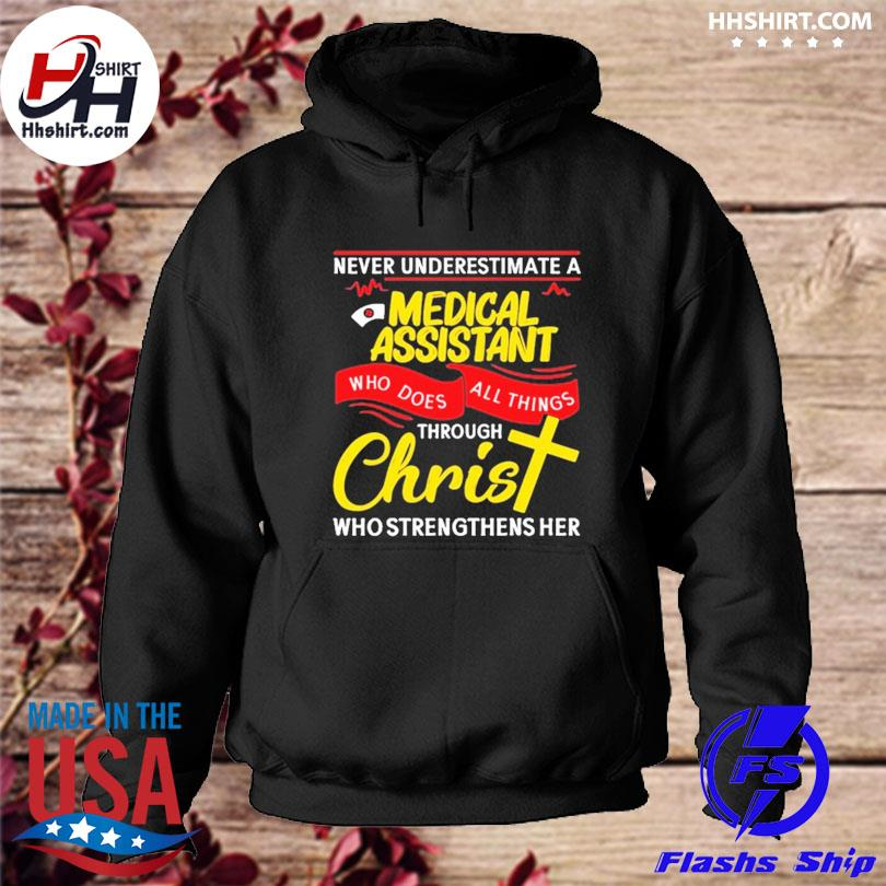 Official Never underestimate a nurse medical assistant who does all things through christ who strengthens her s hoodie