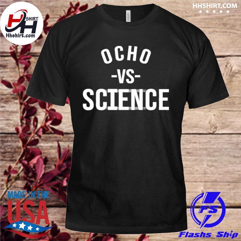 Official Ocho vs science shirt