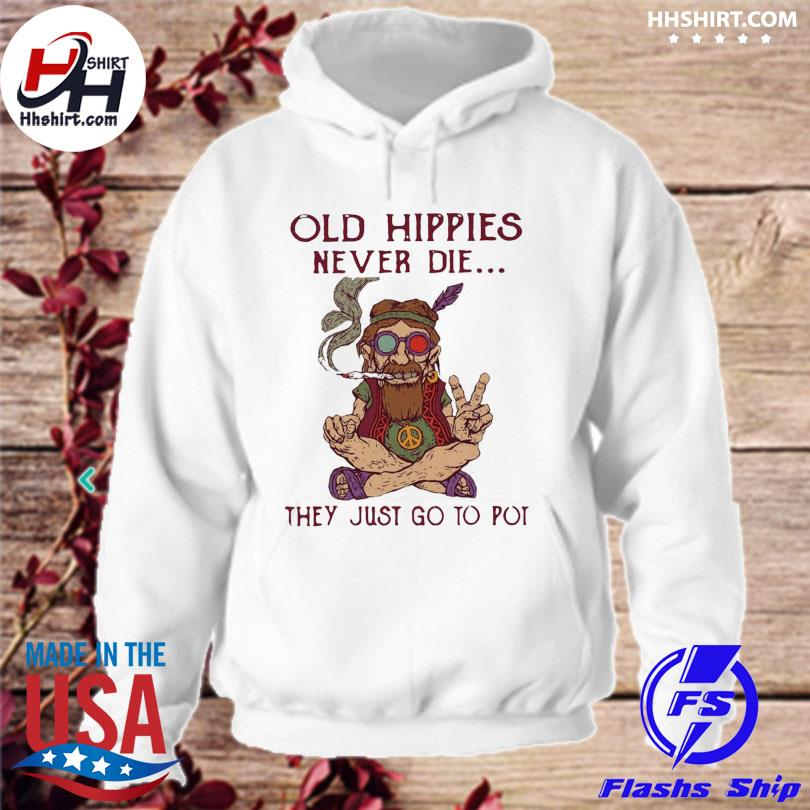 Official Old hippies never die they just go to pot s hoodie