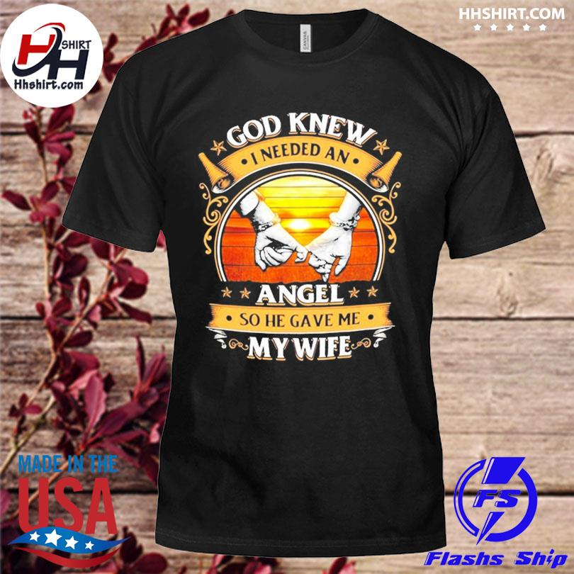 Official Retro vintage god knew I needed an angel so he gave me my wife shirt