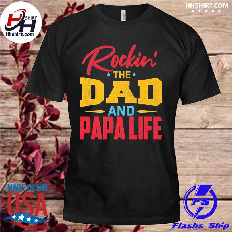 Official Rockin' the dad and papa life shirt