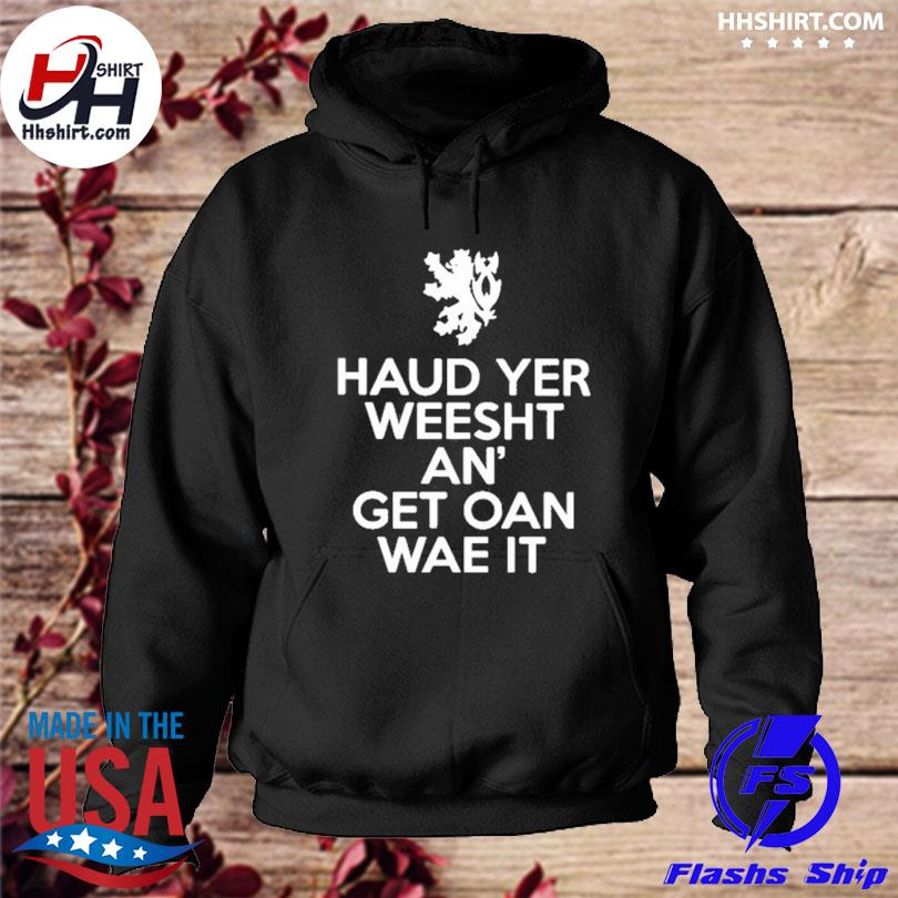 Official Scottish haud yer wheesht and get oan wae it s hoodie