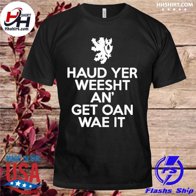Official Scottish haud yer wheesht and get oan wae it shirt