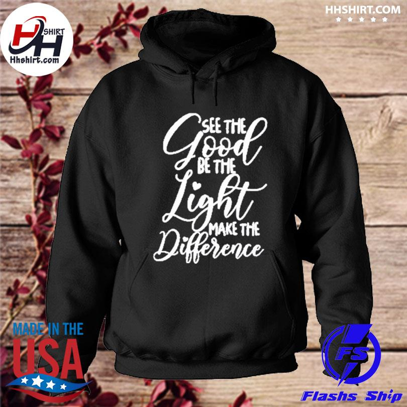 Official See the good be the light make the difference s hoodie