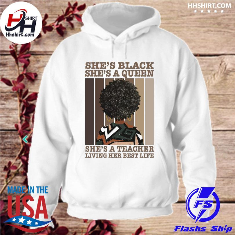 Official She's black she's a queen she's a teacher living her best life vintage s hoodie