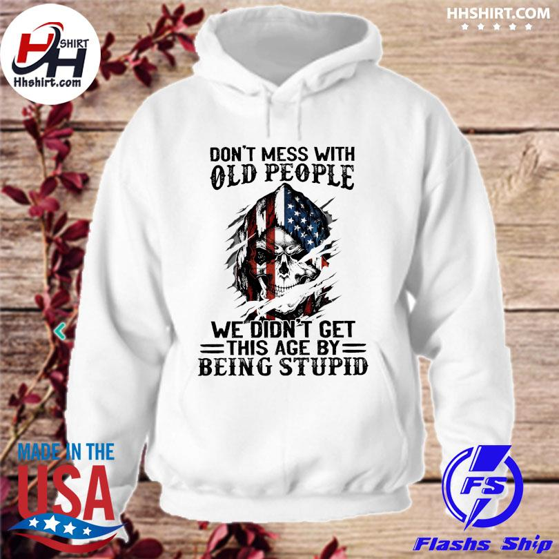 Official Skull American flag don't mess with old people we didn't get this age by being stupid s hoodie