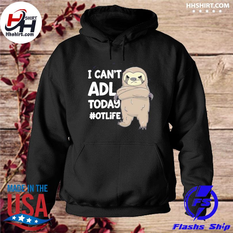 Official Sloth I can't ADL today #otlife s hoodie