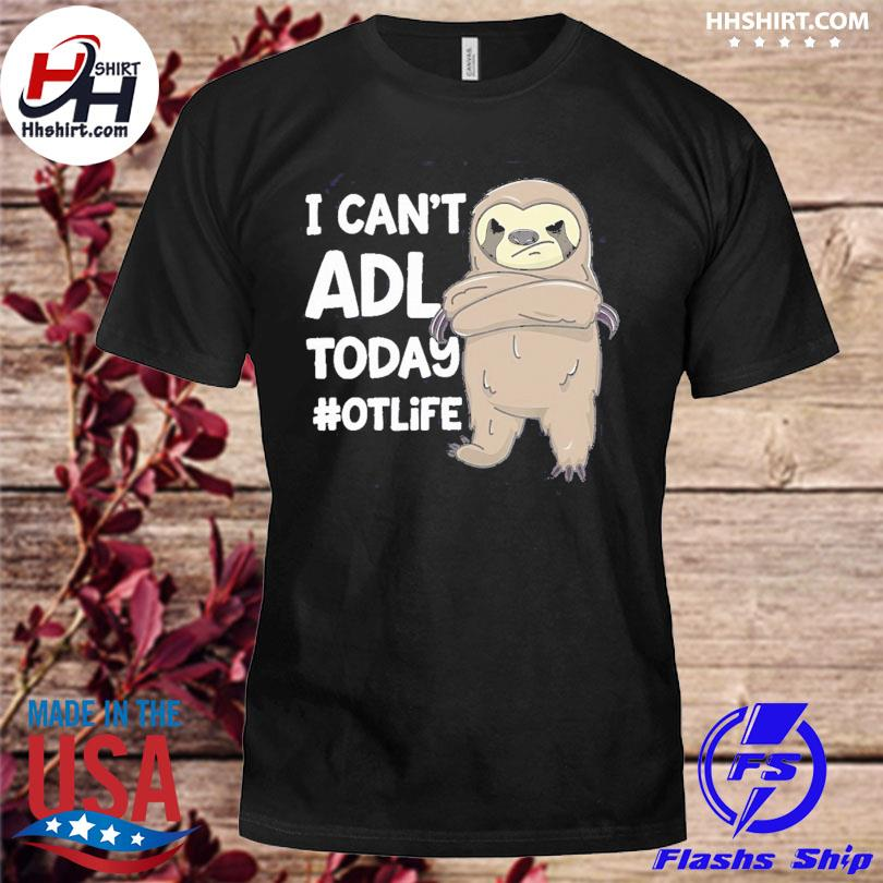 Official Sloth I can't ADL today #otlife shirt