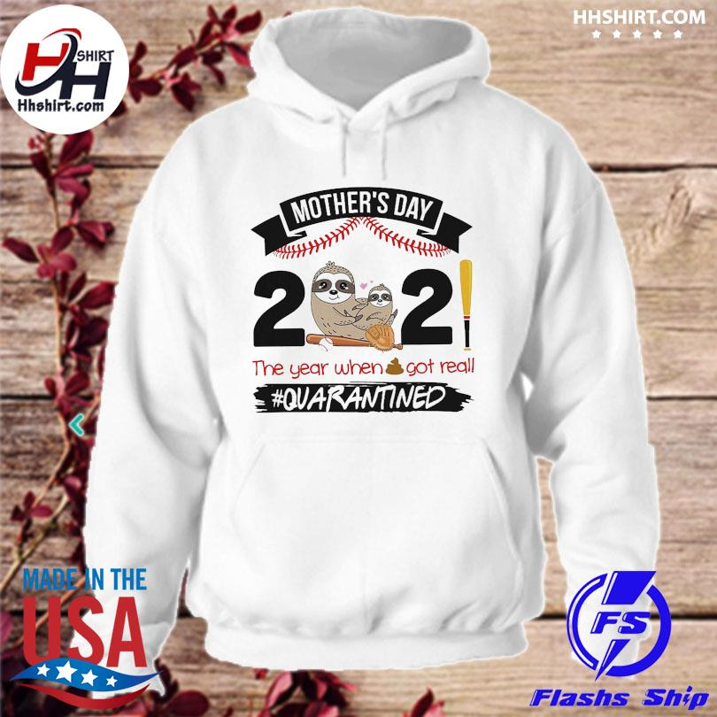 Official Sloth mother's day 2021 year when got really #quarantined s hoodie