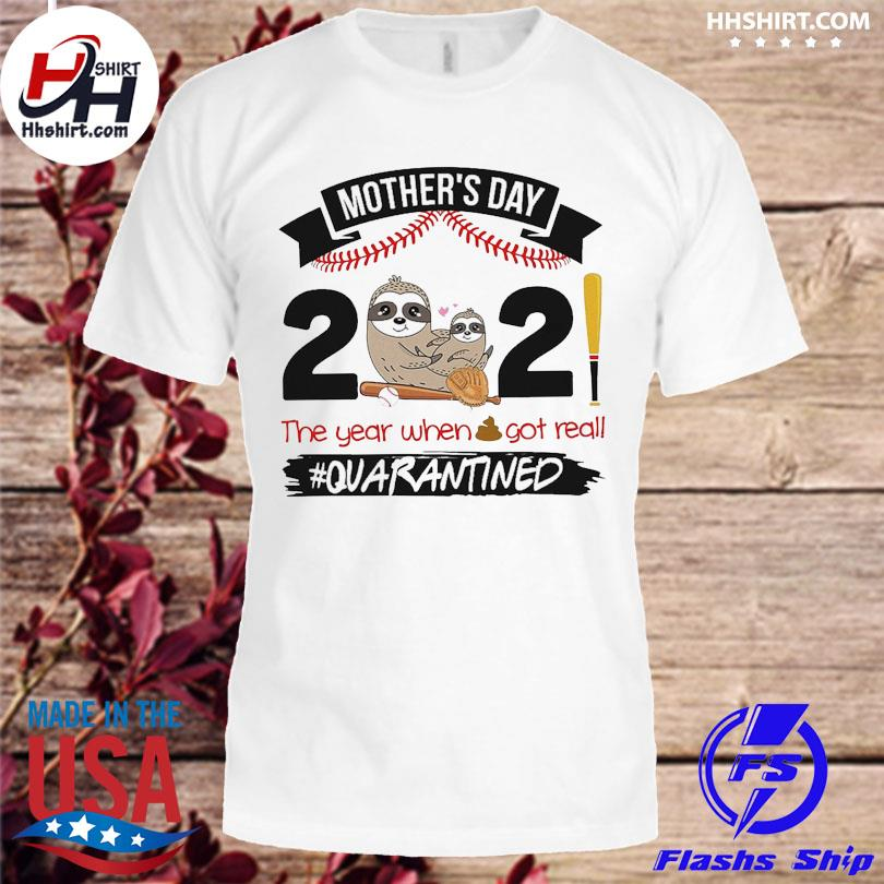 Official Sloth mother's day 2021 year when got really #quarantined shirt