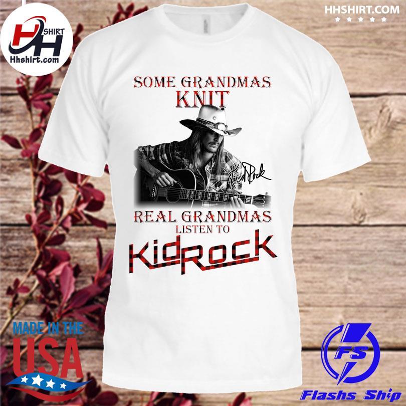 Official Some grandmas Knit grandmas real nghe nhạc Kid Rock signature shirt