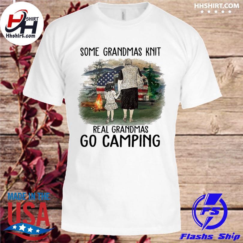 Official Some grandmas knit real grandmas go camping shirt