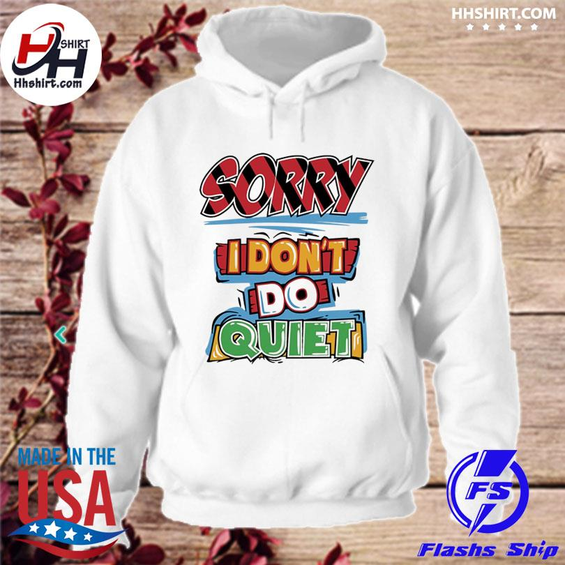 Official Sorry I don't do quiet s hoodie