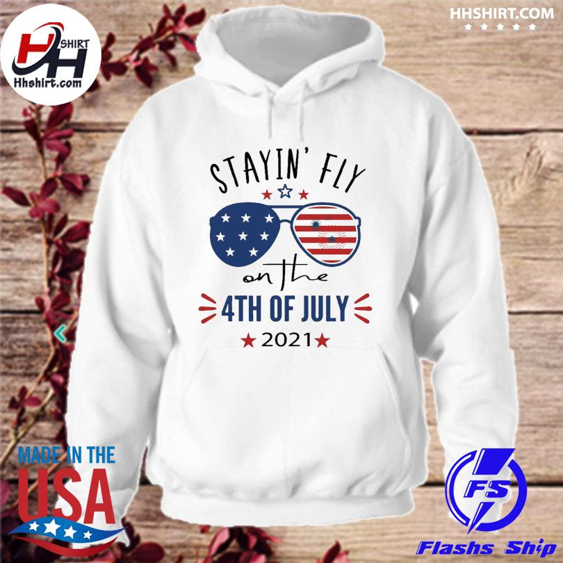Official Stayin' fly on the 4yh of july 2021 Glasses American flag s hoodie