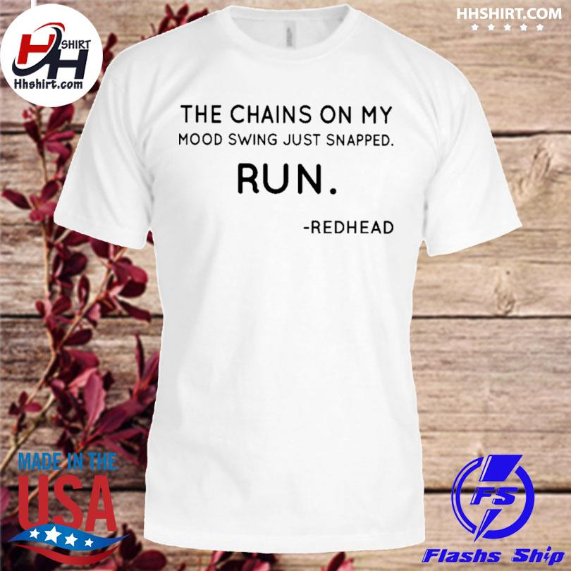 Official The chains on my mood swing just snapped run redhead shirt
