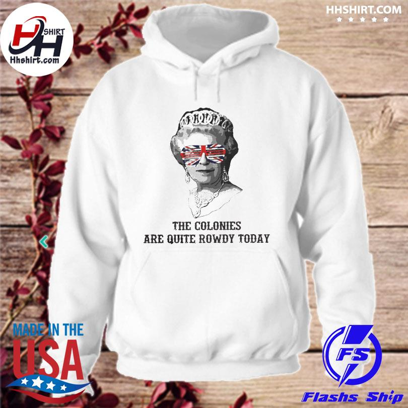 Official The colonies are quite rowdy today s hoodie