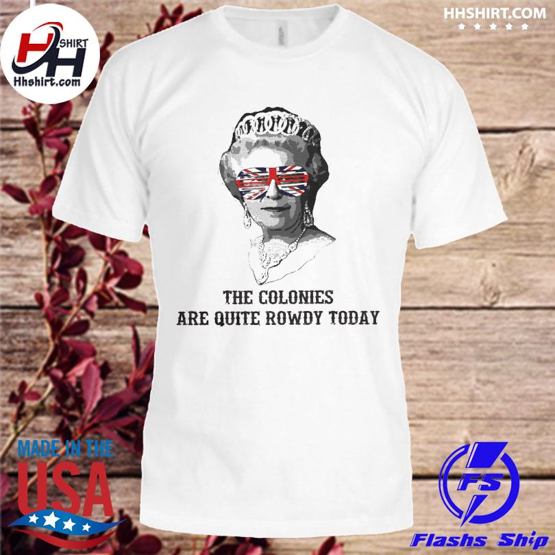 Official The colonies are quite rowdy today shirt