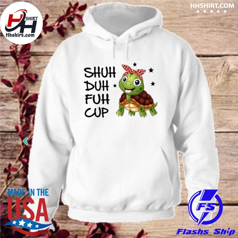 Official Turtle shuh duh fuh cup s hoodie