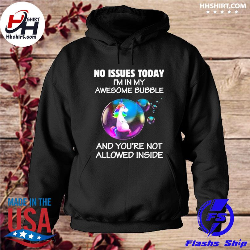 Official Unicorn no issues today I'm in my awesome bubble and you're not allowed inside s hoodie