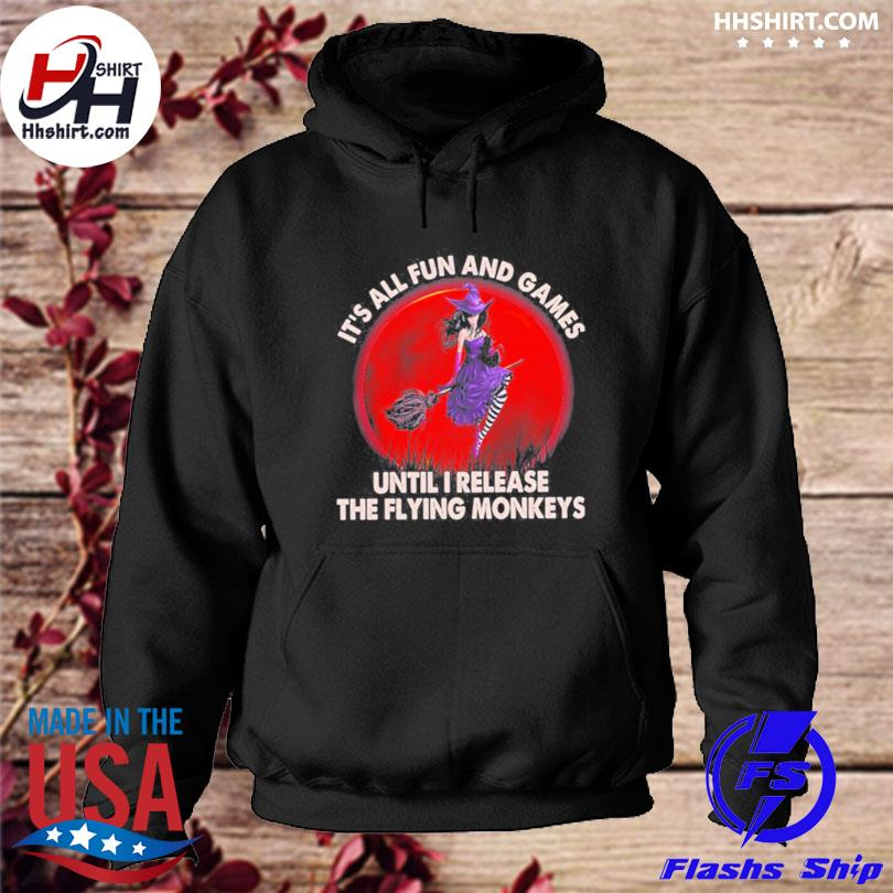 Official Witch its all fun and games until I release the flying monkeys moon s hoodie