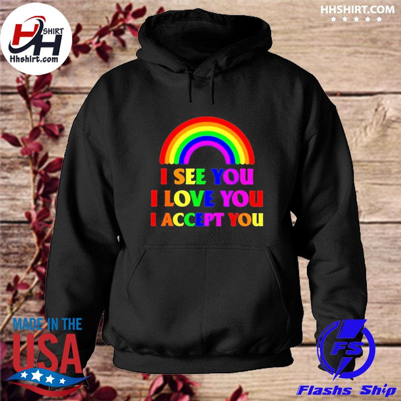 Officialv Rainbow I see you I love you I accept you s hoodie