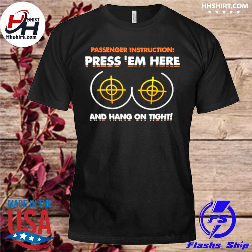 Passenger instructions press em here and hang on tight t shirt